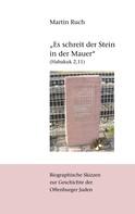 """Martin Ruch: """"Es schreit der Stein in der Mauer"""" (Habakuk 2,11)"""