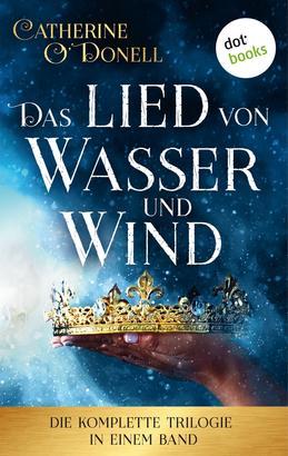 Das Lied von Wasser und Wind: Die komplette Trilogie in einem Band