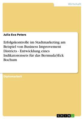 Erfolgskontrolle im Stadtmarketing am Beispiel von Business Improvement Districts - Entwicklung eines Indikatorensets für das Bermuda3Eck Bochum