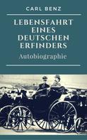 Carl Benz: Carl Benz - Lebensfahrt eines deutschen Erfinders