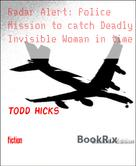 Todd Hicks: Radar Alert: Police Mission to catch Deadly Invisible Woman in time