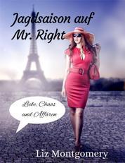 Jagdsaison auf Mr. Right - Liebe, Chaos und Affären