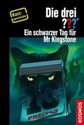 Die drei ??? Ein schwarzer Tag für Mr Kingstone (drei Fragezeichen) - Kurzgeschichte