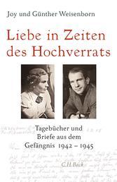 Liebe in Zeiten des Hochverrats - Tagebücher und Briefe aus dem Gefängnis 1942-1945