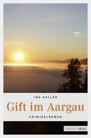 Ina Haller: Gift im Aargau ★★★★