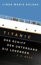 Titanic - Das Schiff, der Untergang, die Legenden