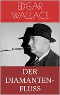 Edgar Wallace: Der Diamantenfluß