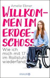 Willkommen im Erdgeschoss - Wie ich mich mit 17 im Rollstuhl wiederfand