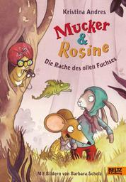 Mucker & Rosine Die Rache des ollen Fuchses - Roman. Mit farbigen Bildern von Barbara Scholz