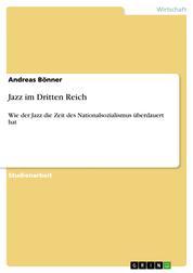 Jazz im Dritten Reich - Wie der Jazz die Zeit des Nationalsozialismus überdauert hat
