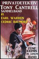 Earl Warren: Privatdetektiv Tony Cantrell Sammelband #1 - Fünf Krimis in einem Band