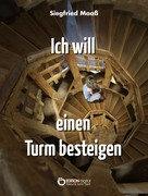 Siegfried Maaß: Ich will einen Turm besteigen