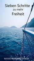 Arnold Wolfgang Schauer: In sieben Schritten zu mehr Freiheit