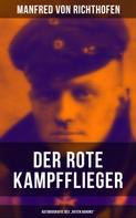 """Manfred von Richthofen: Der rote Kampfflieger - Autobiografie des """"Roten Barons"""""""