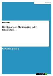 Die Reportage. Manipulation oder Information?