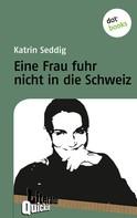 Katrin Seddig: Eine Frau fuhr nicht in die Schweiz - Literatur-Quickie