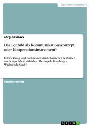 """Das Leitbild als Kommunikationskonzept oder Kooperationsinstrument? - Entwicklung und Funktionen städtebaulicher Leitbilder am Beispiel des Leitbildes """"Metropole Hamburg – Wachsende Stadt"""""""