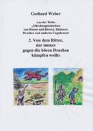 Gerhard Weber: Von dem Ritter, der immer gegen die bösen Drachen kämpfen wollte