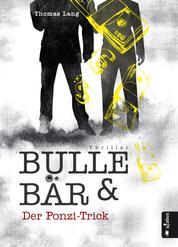 Bulle & Bär. Der Ponzi-Trick - Wirtschaftsthriller