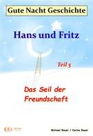 Bauer, Michael: Gute-Nacht-Geschichte: Hans und Fritz - Das Seil der Freundschaft