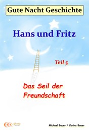 Gute-Nacht-Geschichte: Hans und Fritz - Das Seil der Freundschaft - Gute-Nacht-Geschichten von Hans und Fritz mit Susi und Petra - Teil 5