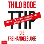 TTIP Die Freihandelslüge - Warum TTIP nur den Konzernen nützt - und uns allen schadet