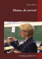 Karin Brose: Mama, du nervst!