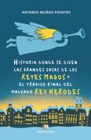 Antonio Muñoz Poyatos: Historia donde se dicen las grandes cosas de los Reyes Magos y el trágico final del malvado Rey Herodes