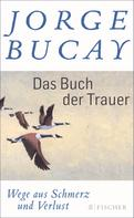 Jorge Bucay: Das Buch der Trauer
