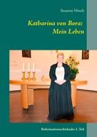 Susanne Nitsch: Katharina von Bora: Mein Leben ★★★★★