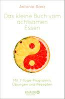 Antonie Danz: Das kleine Buch vom achtsamen Essen ★★★