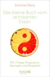 Das kleine Buch vom achtsamen Essen - Mit 7-Tage-Programm, Übungen und Rezepten