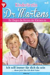 Kinderärztin Dr. Martens 6 – Arztroman - Ich will immer für dich da sein
