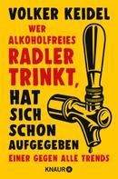 Volker Keidel: Wer alkoholfreies Radler trinkt, hat sich schon aufgegeben ★★★