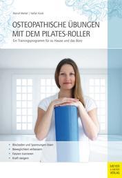 Osteopathische Übungen mit dem Pilates-Roller - Ein Trainingsprogramm für zu Hause und das Büro