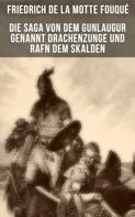 Friedrich de la Motte Fouqué: Die Saga von dem Gunlaugur genannt Drachenzunge und Rafn dem Skalden