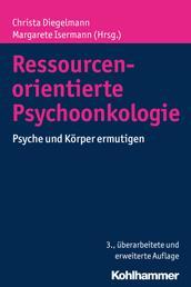 Ressourcenorientierte Psychoonkologie - Psyche und Körper ermutigen
