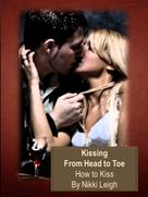 Nikki Leigh: Art of Kissing From Head to Toe - How to Kiss