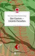 Silvia Lahner: Der Garten - (m)ein Paradies. Life is a Story - story.one