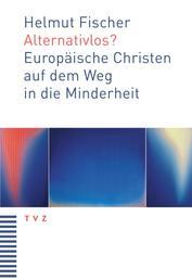 Alternativlos? - Europäische Christen auf dem Weg in die Minderheit