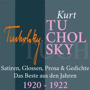 Kurt Tucholsky: Satiren, Glossen, Prosa und Gedichte - Das Beste aus den Jahren 1920 – 1922