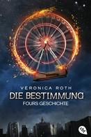 Veronica Roth: Die Bestimmung – Fours Geschichte ★★★★