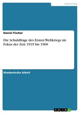 Die Schuldfrage des Ersten Weltkriegs im Fokus der Zeit 1919 bis 1960