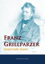 Franz Grillparzer - Gesammelte Werke
