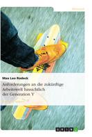 Max Leo Rodeck: Anforderungen an die zukünftige Arbeitswelt hinsichtlich der Generation Y
