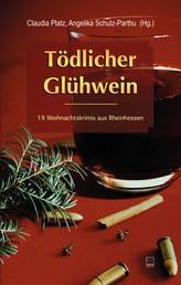 Tödlicher Glühwein - 19 Weihnachtskrimis aus Rheinhessen