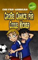 Dieter Winkler: Große Chance für Coole Kicker - Band 4 ★★★★★