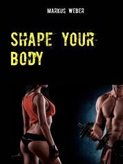 Shape your Body - Endlich zur Traumfigur mit Low-Carb und angepasstem Trainingsplan!