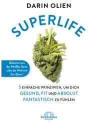 Superlife - 5 einfache Prinzipien, um dich gesund, fit und absolut fantastisch zu fühlen