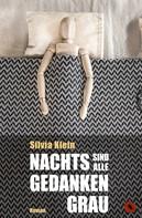 Silvia Klein: Nachts sind alle Gedanken grau